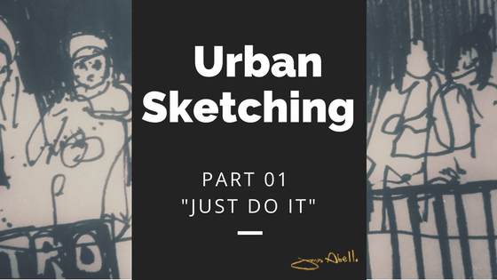 "Urban Sketching  Part 01 ""Just Do It"""