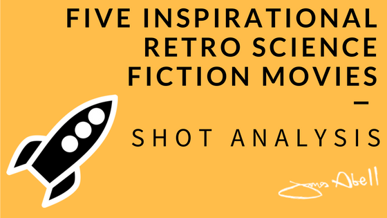 5 Inspirational Retro Science Fiction Movies – Shot Analysis And My Thoughts