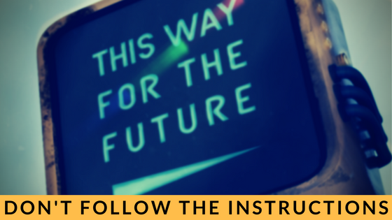 Don't Follow Instructions, This Way For The Future