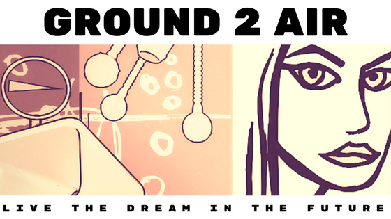Ground 2 Air – Live The Dream In The Future