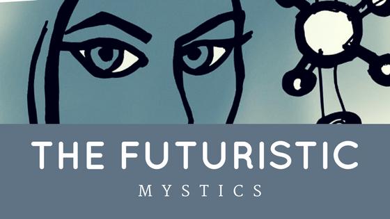 The Futuristic Mystics